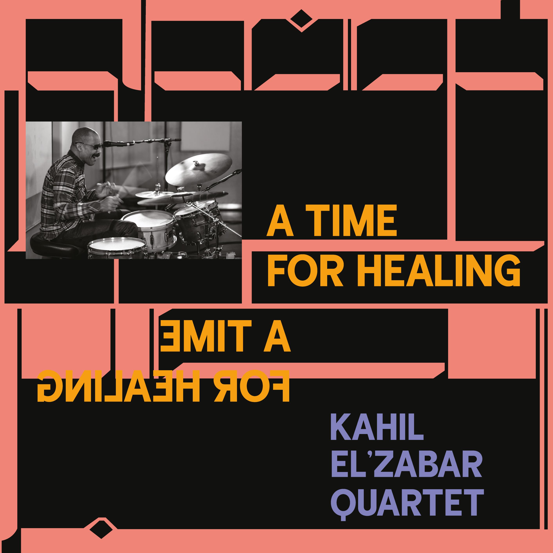 A Time or Healing - Kahil El'Zabar Quartet